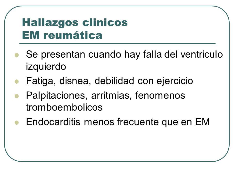 Hallazgos clinicos EM reumática Se presentan cuando hay falla del ventriculo izquierdo Fatiga, disnea, debilidad con ejercicio Palpitaciones, arritmia