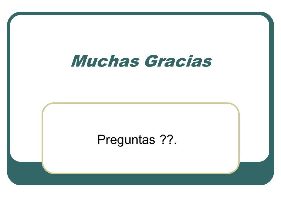 Muchas Gracias Preguntas ??.