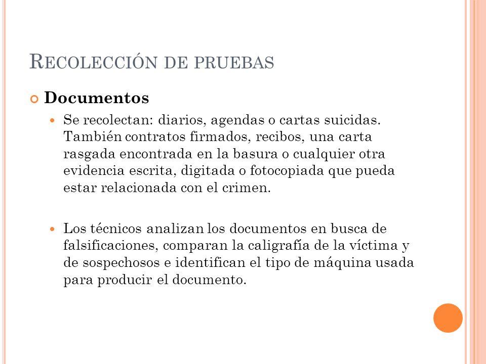 R ECOLECCIÓN DE PRUEBAS Documentos Se recolectan: diarios, agendas o cartas suicidas. También contratos firmados, recibos, una carta rasgada encontrad