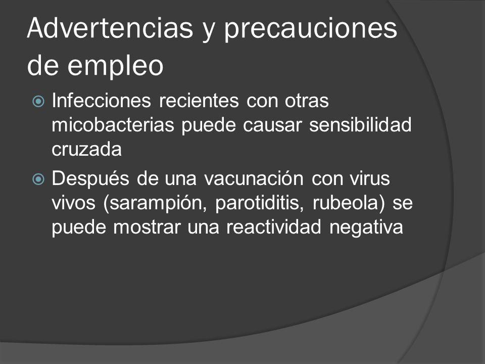 Advertencias y precauciones de empleo Infecciones recientes con otras micobacterias puede causar sensibilidad cruzada Después de una vacunación con vi