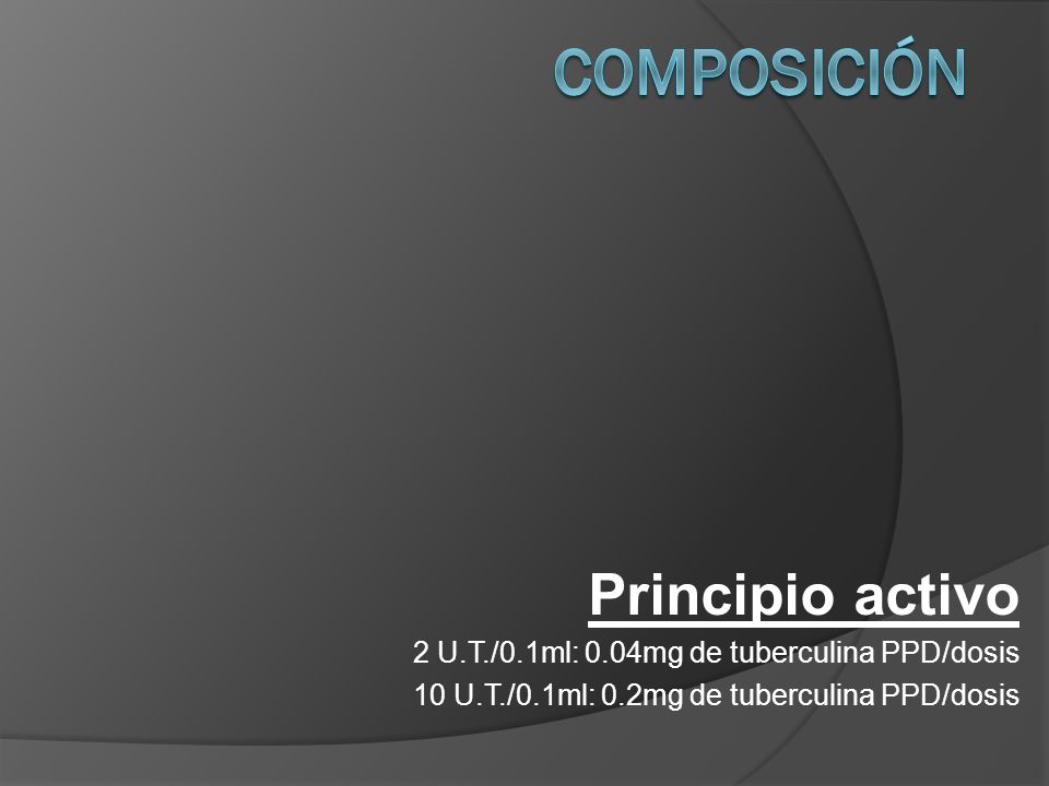 Principio activo 2 U.T./0.1ml: 0.04mg de tuberculina PPD/dosis 10 U.T./0.1ml: 0.2mg de tuberculina PPD/dosis