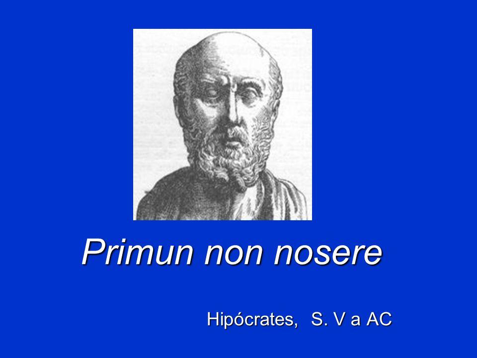 Primun non nosere Hipócrates, S. V a AC Hipócrates, S. V a AC