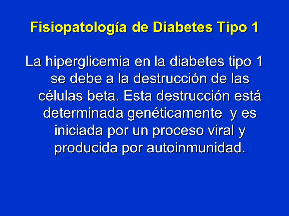Fisiopatolog í a de Diabetes Tipo 1 La hiperglicemia en la diabetes tipo 1 se debe a la destrucción de las células beta. Esta destrucción está determi
