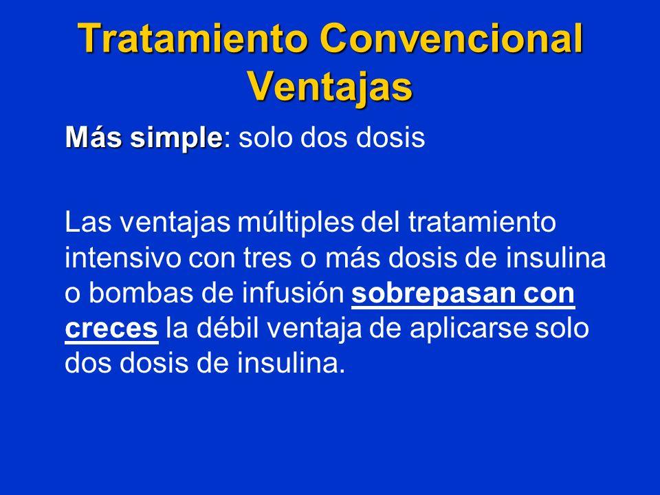 Tratamiento Convencional Ventajas Más simple Más simple: solo dos dosis Las ventajas múltiples del tratamiento intensivo con tres o más dosis de insul