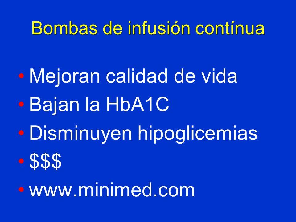Bombas de infusión contínua Mejoran calidad de vida Bajan la HbA1C Disminuyen hipoglicemias $$$ www.minimed.com
