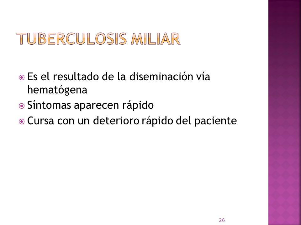 Es el resultado de la diseminación vía hematógena Síntomas aparecen rápido Cursa con un deterioro rápido del paciente 26