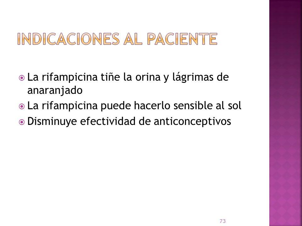 La rifampicina tiñe la orina y lágrimas de anaranjado La rifampicina puede hacerlo sensible al sol Disminuye efectividad de anticonceptivos 73
