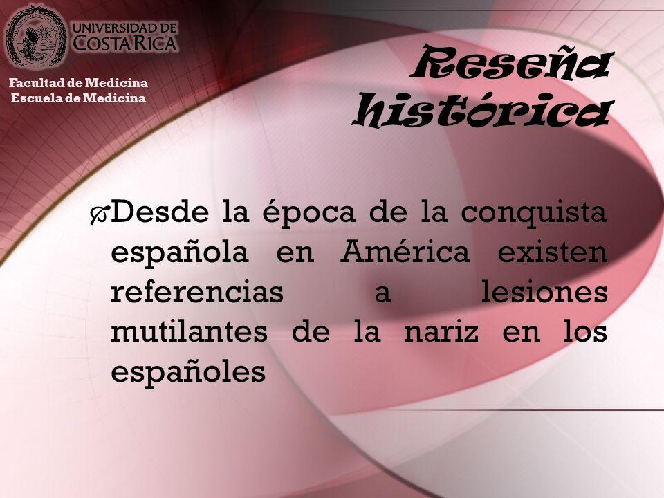 Reseña histórica Desde la época de la conquista española en América existen referencias a lesiones mutilantes de la nariz en los españoles Facultad de