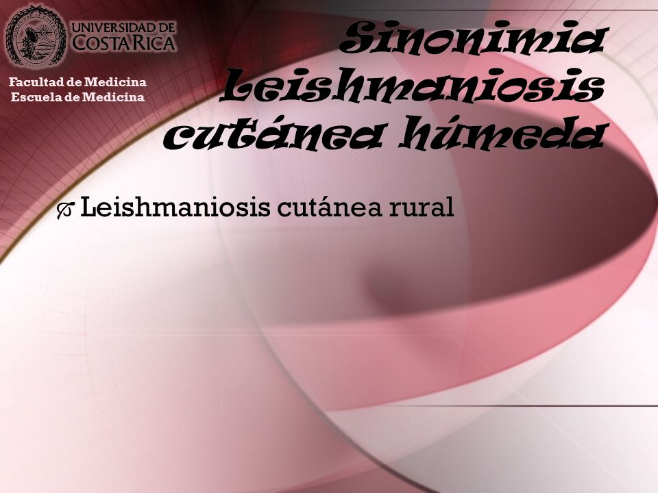 Sinonimia Leishmaniosis cutánea americana Leishmaniosis americana Leishmaniosis cutánea Úlcera de los chicleros Papalomoyo Leishmaniosis americana Leishmaniosis cutánea Úlcera de los chicleros Papalomoyo Facultad de Medicina Escuela de Medicina