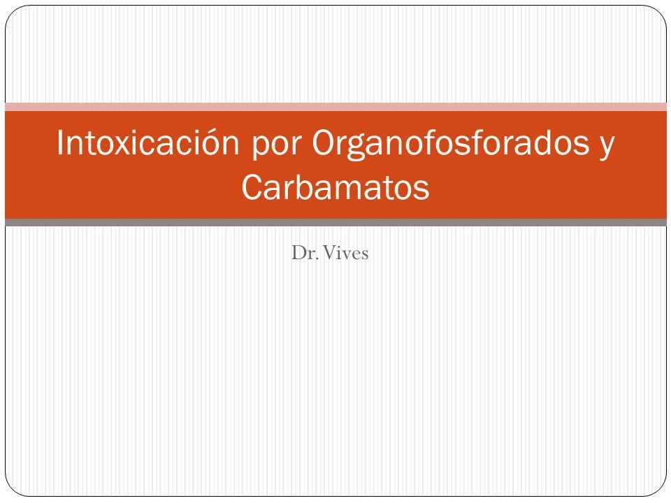 Dr. Vives Intoxicación por Organofosforados y Carbamatos