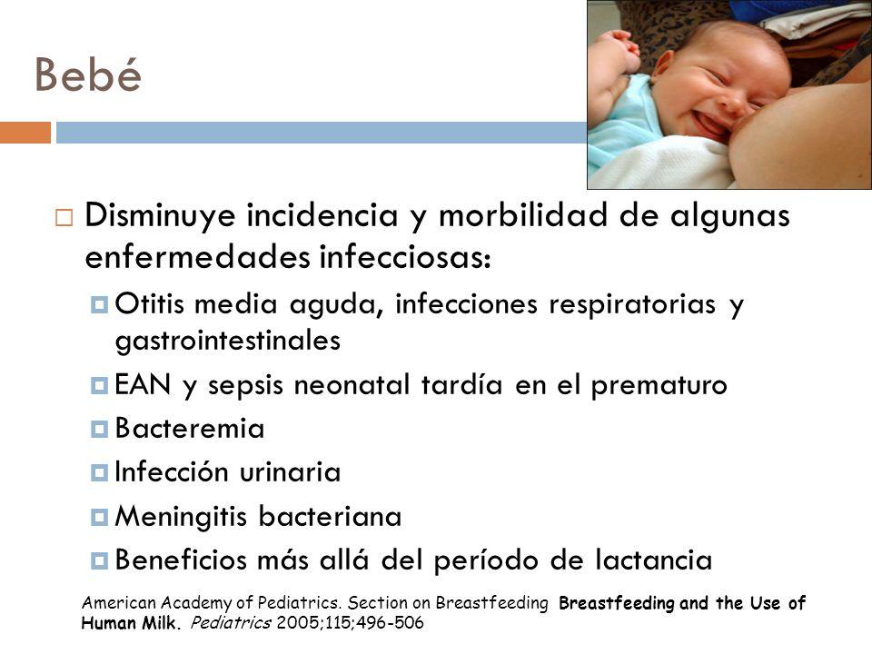Bebé Beneficios inmunológicos Menos alergias y dermatitis atópica Menor incidencia de asma Protección contra otras enfermedades (DM tipo I y II, enfermedad celiaca, hipotiroidismo, linfoma de Hodgkin, algunas neoplasias, leucemias, enfermedad de Alzheimer) American Academy of Pediatrics.