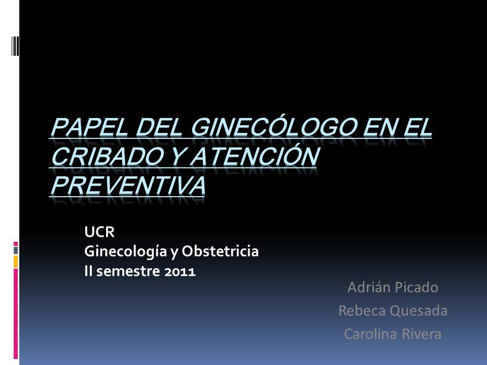 UCR Ginecología y Obstetricia II semestre 2011 Adrián Picado Rebeca Quesada Carolina Rivera