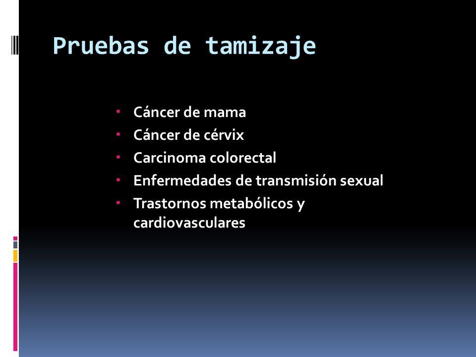 Pruebas de tamizaje Cáncer de mama Cáncer de cérvix Carcinoma colorectal Enfermedades de transmisión sexual Trastornos metabólicos y cardiovasculares