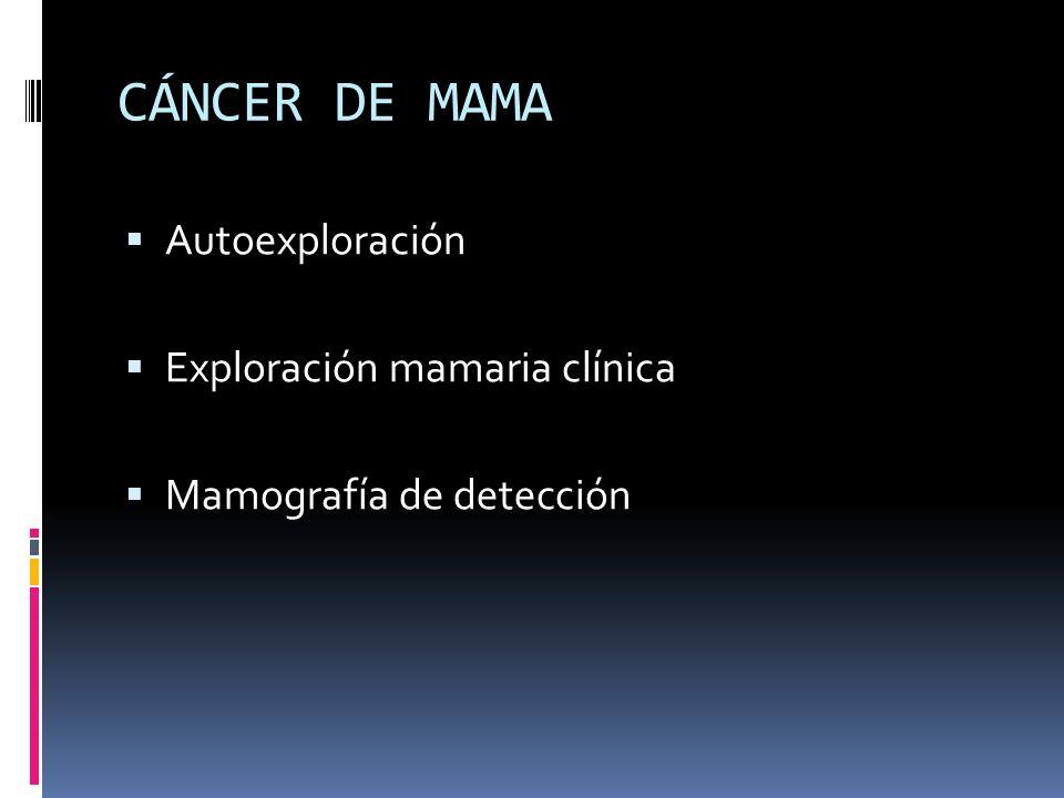 CÁNCER DE MAMA Autoexploración Exploración mamaria clínica Mamografía de detección