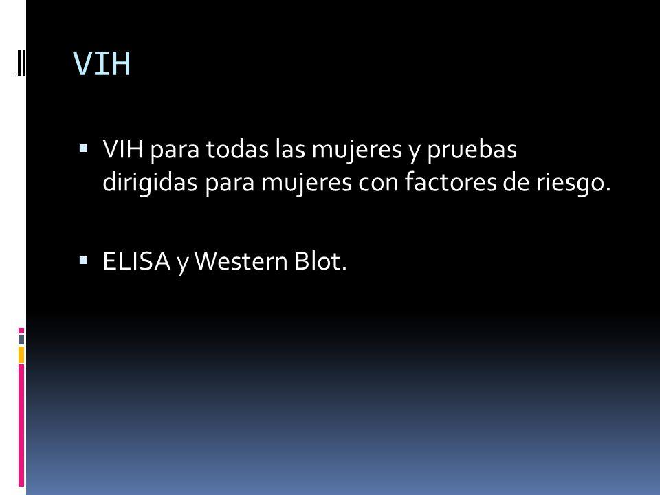 VIH VIH para todas las mujeres y pruebas dirigidas para mujeres con factores de riesgo. ELISA y Western Blot.