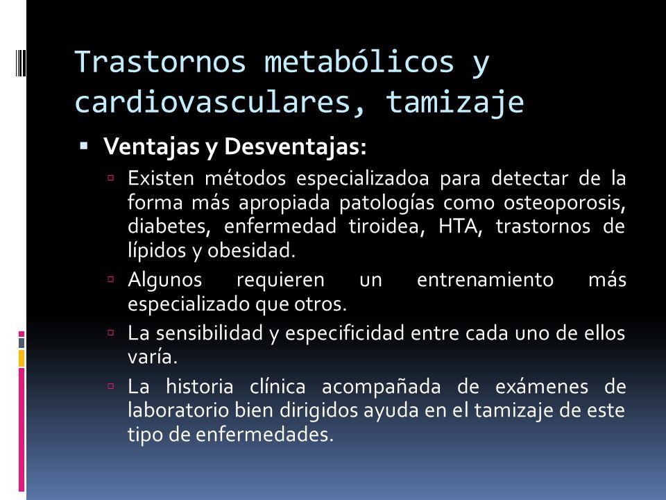 Trastornos metabólicos y cardiovasculares, tamizaje Ventajas y Desventajas: Existen métodos especializadoa para detectar de la forma más apropiada pat