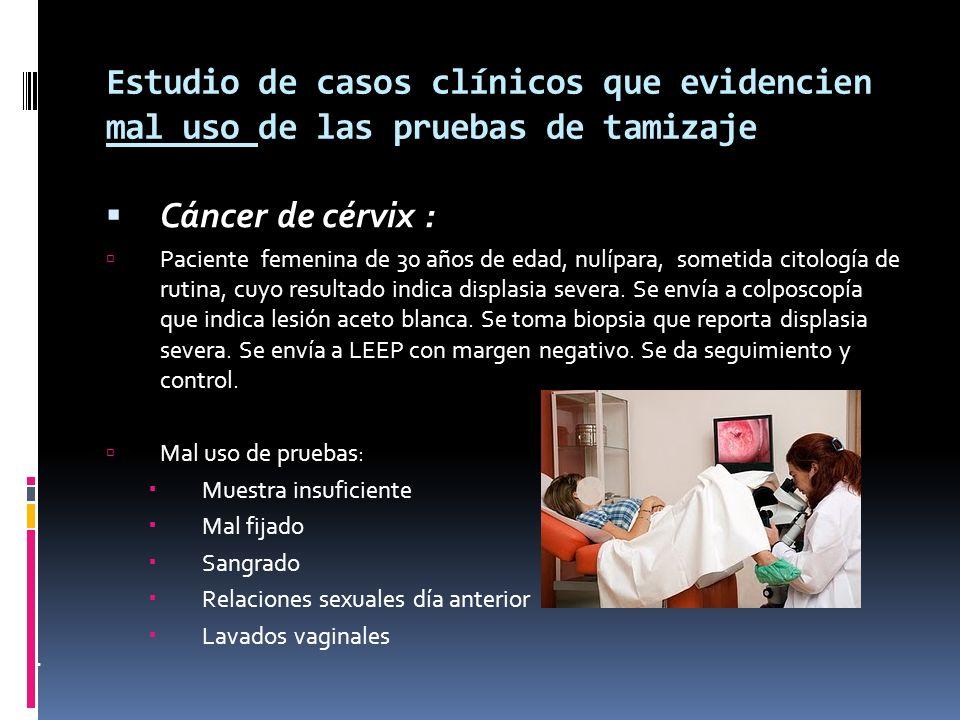 Estudio de casos clínicos que evidencien mal uso de las pruebas de tamizaje Cáncer de cérvix : Paciente femenina de 30 años de edad, nulípara, sometid