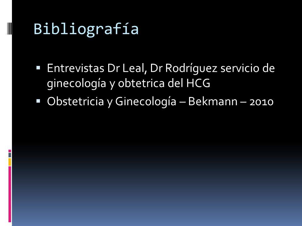 Bibliografía Entrevistas Dr Leal, Dr Rodríguez servicio de ginecología y obtetrica del HCG Obstetricia y Ginecología – Bekmann – 2010