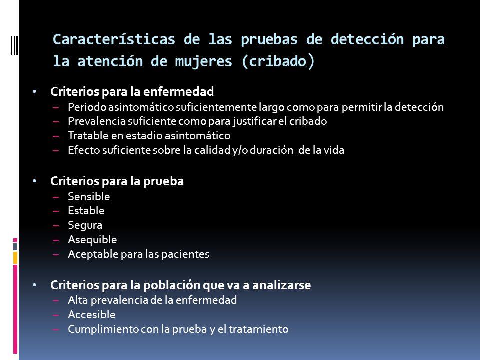 Características de las pruebas de detección para la atención de mujeres (cribado ) Criterios para la enfermedad – Periodo asintomático suficientemente