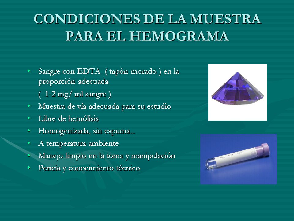 CONDICIONES DE LA MUESTRA PARA EL HEMOGRAMA Sangre con EDTA ( tapón morado ) en la proporción adecuadaSangre con EDTA ( tapón morado ) en la proporció