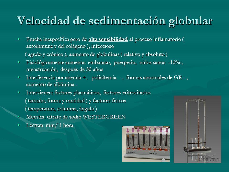 Velocidad de sedimentación globular Prueba inespecífica pero de alta sensibilidad al proceso inflamatorio ( autoinmune y del colágeno ), infecciosoPru