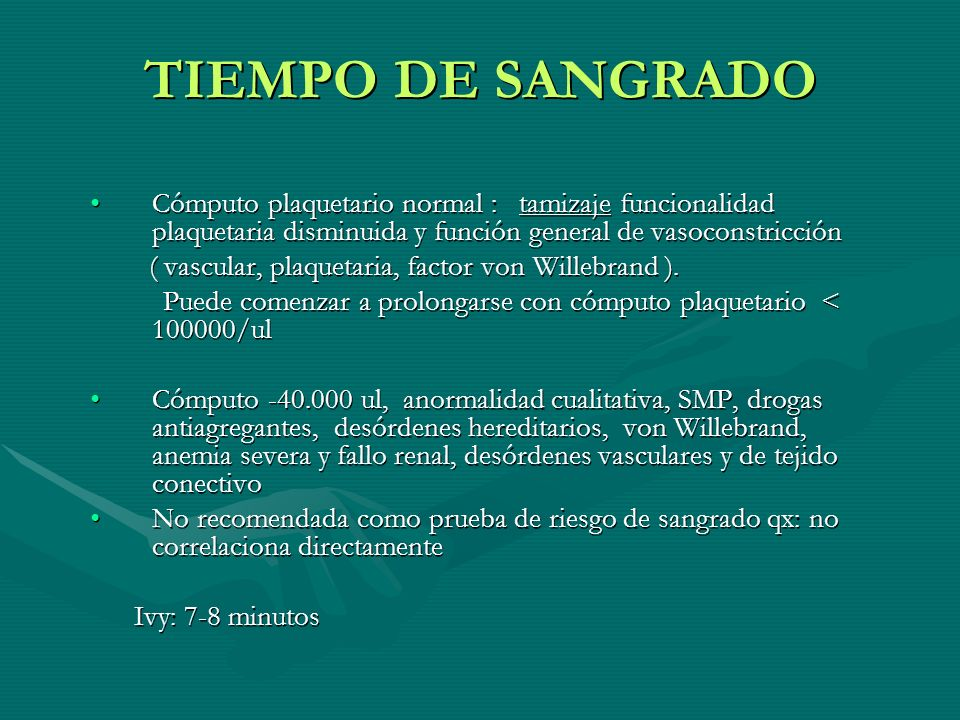 TIEMPO DE SANGRADO Cómputo plaquetario normal : tamizaje funcionalidad plaquetaria disminuida y función general de vasoconstricciónCómputo plaquetario