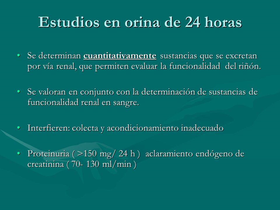 Estudios en orina de 24 horas Se determinan cuantitativamente sustancias que se excretan por vía renal, que permiten evaluar la funcionalidad del riñó