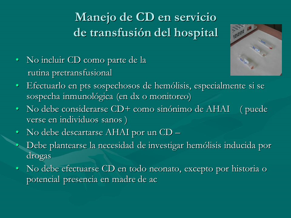 Manejo de CD en servicio de transfusión del hospital No incluir CD como parte de laNo incluir CD como parte de la rutina pretransfusional rutina pretr