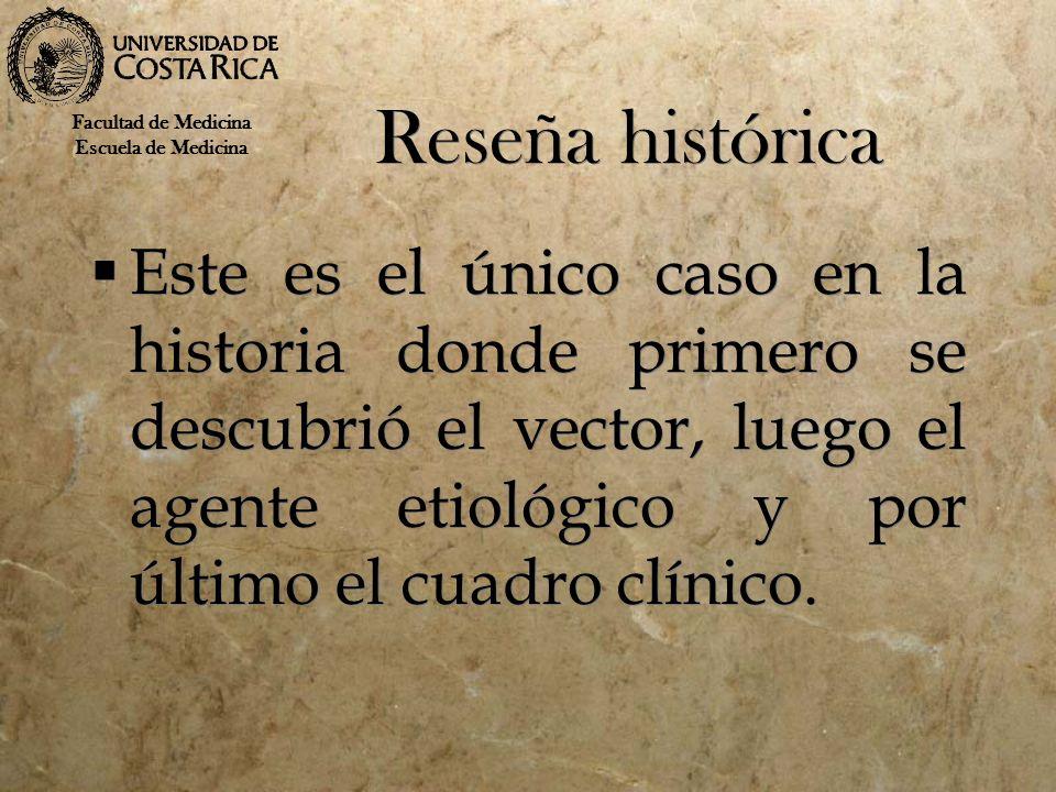 Reseña histórica Este es el único caso en la historia donde primero se descubrió el vector, luego el agente etiológico y por último el cuadro clínico.