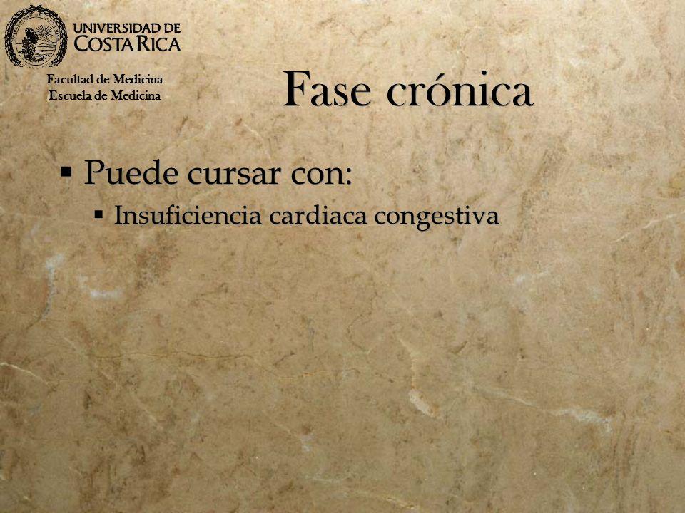 Fase crónica Puede cursar con: Insuficiencia cardiaca congestiva Puede cursar con: Insuficiencia cardiaca congestiva Facultad de Medicina Escuela de M