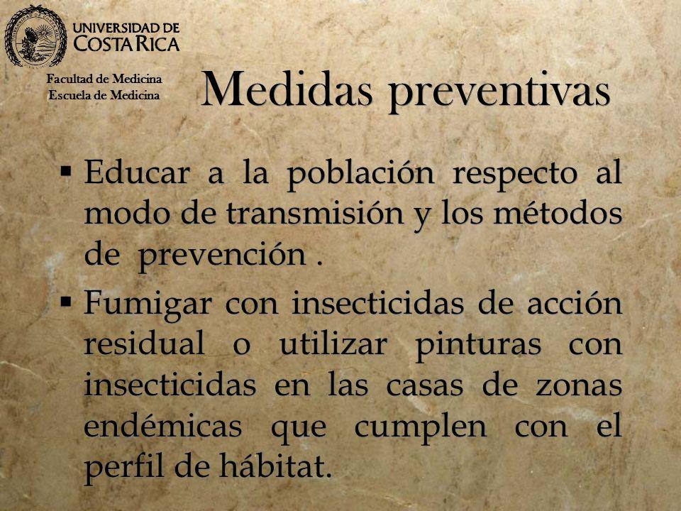 Medidas preventivas Educar a la población respecto al modo de transmisión y los métodos de prevención. Fumigar con insecticidas de acción residual o u