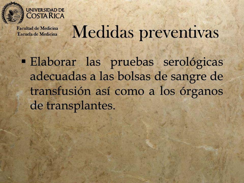 Medidas preventivas Elaborar las pruebas serológicas adecuadas a las bolsas de sangre de transfusión así como a los órganos de transplantes. Facultad