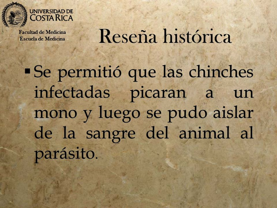 Reseña histórica Se permitió que las chinches infectadas picaran a un mono y luego se pudo aislar de la sangre del animal al parásito. Facultad de Med