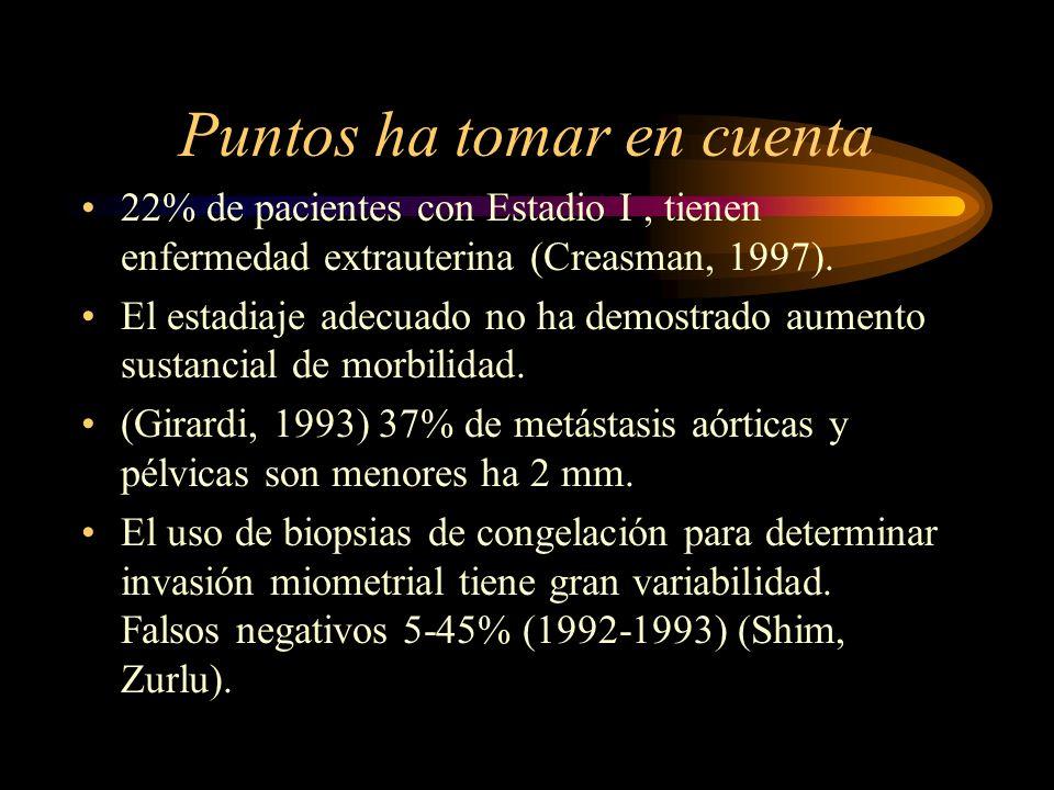 Puntos ha tomar en cuenta 22% de pacientes con Estadio I, tienen enfermedad extrauterina (Creasman, 1997). El estadiaje adecuado no ha demostrado aume