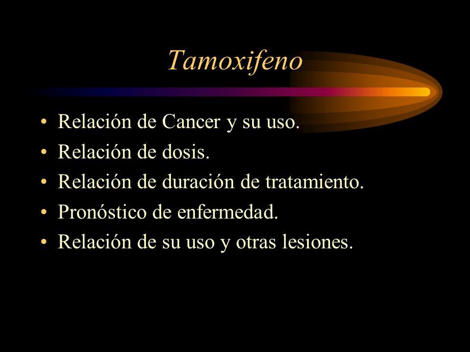 Tamoxifeno Relación de Cancer y su uso. Relación de dosis. Relación de duración de tratamiento. Pronóstico de enfermedad. Relación de su uso y otras l