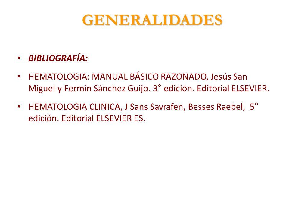 GENERALIDADES BIBLIOGRAFÍA: HEMATOLOGIA: MANUAL BÁSICO RAZONADO, Jesús San Miguel y Fermín Sánchez Guijo. 3° edición. Editorial ELSEVIER. HEMATOLOGIA