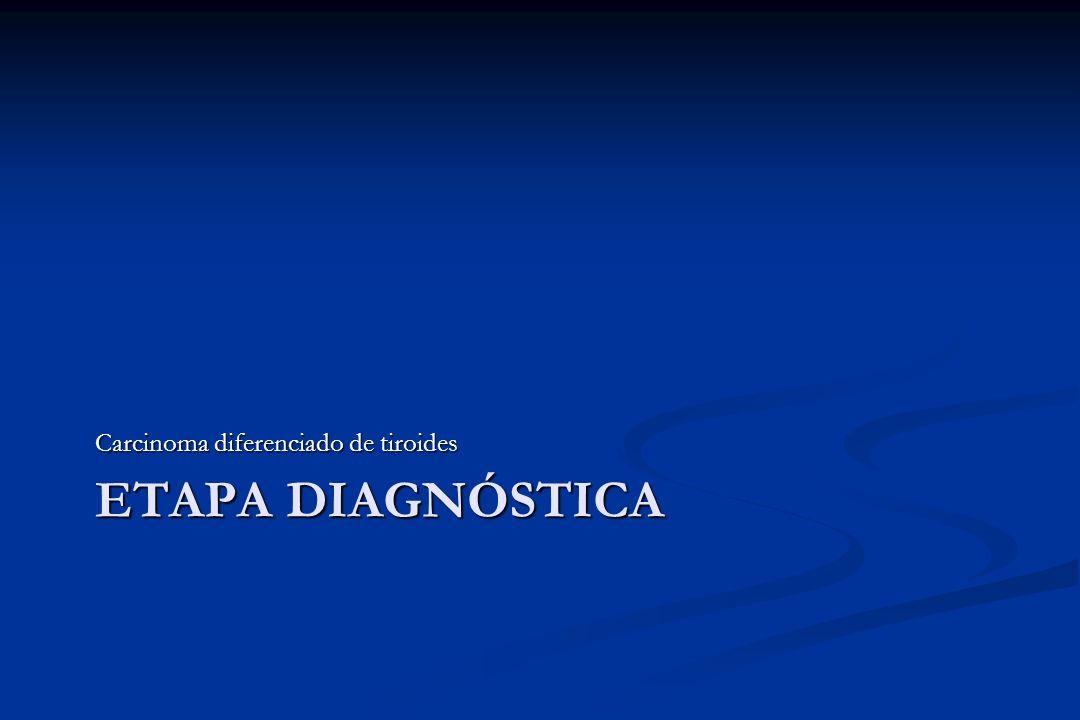 ETAPA DIAGNÓSTICA Carcinoma diferenciado de tiroides