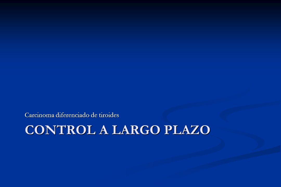 CONTROL A LARGO PLAZO Carcinoma diferenciado de tiroides