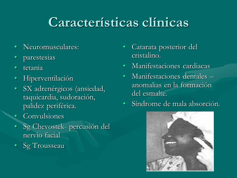 Características clínicas Neuromusculares:Neuromusculares: parestesiasparestesias tetaniatetania HiperventilaciónHiperventilación SX adrenérgicos (ansi