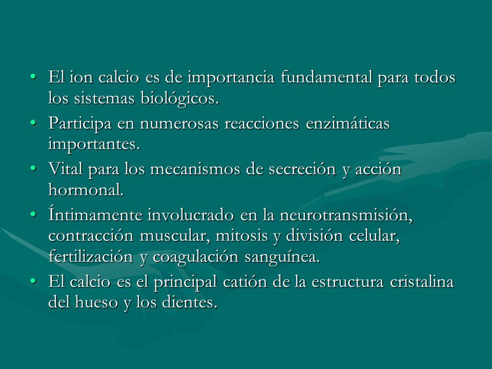 El ion calcio es de importancia fundamental para todos los sistemas biológicos.El ion calcio es de importancia fundamental para todos los sistemas bio