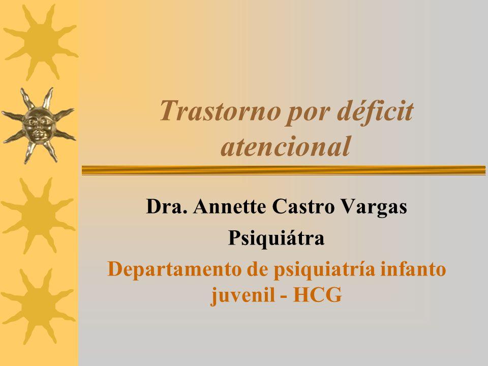 Trastorno por déficit atencional Dra. Annette Castro Vargas Psiquiátra Departamento de psiquiatría infanto juvenil - HCG