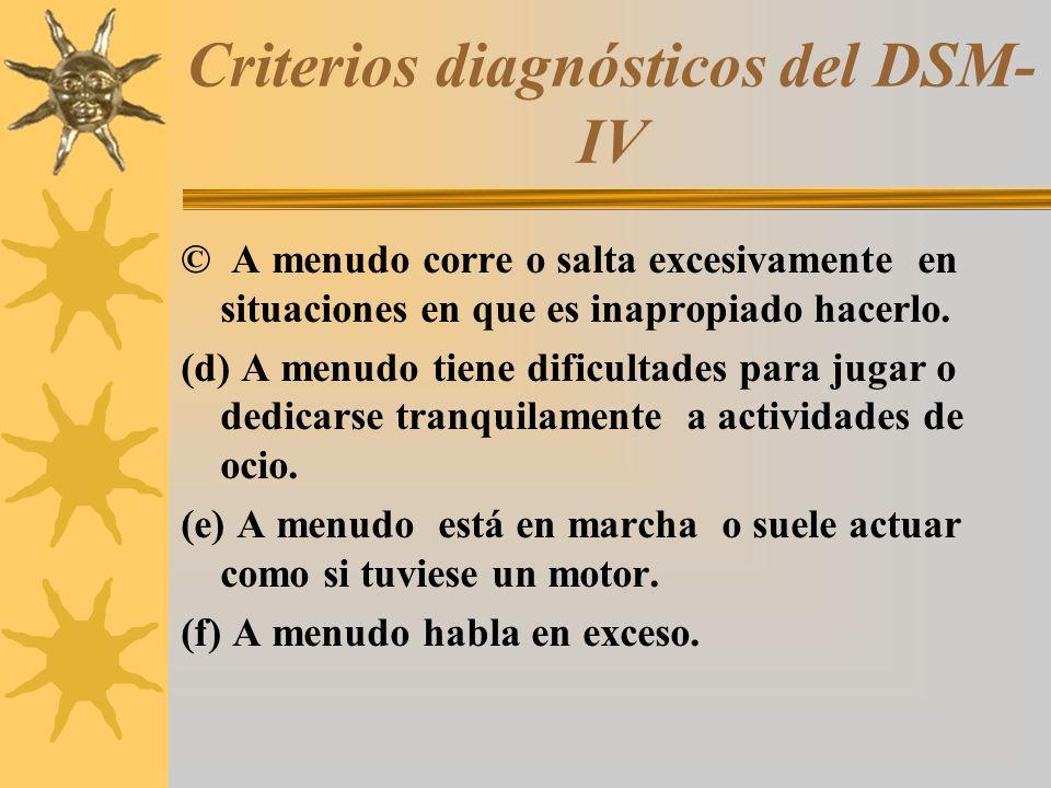 Criterios diagnósticos del DSM- IV © A menudo corre o salta excesivamente en situaciones en que es inapropiado hacerlo. (d) A menudo tiene dificultade