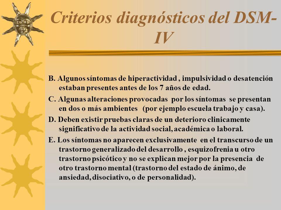 Criterios diagnósticos del DSM- IV B. Algunos síntomas de hiperactividad, impulsividad o desatención estaban presentes antes de los 7 años de edad. C.