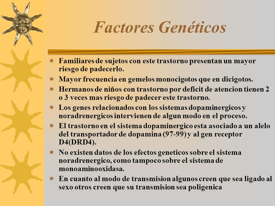 Factores Genéticos Familiares de sujetos con este trastorno presentan un mayor riesgo de padecerlo. Mayor frecuencia en gemelos monocigotos que en dic