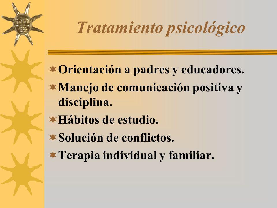 Tratamiento psicológico Orientación a padres y educadores. Manejo de comunicación positiva y disciplina. Hábitos de estudio. Solución de conflictos. T