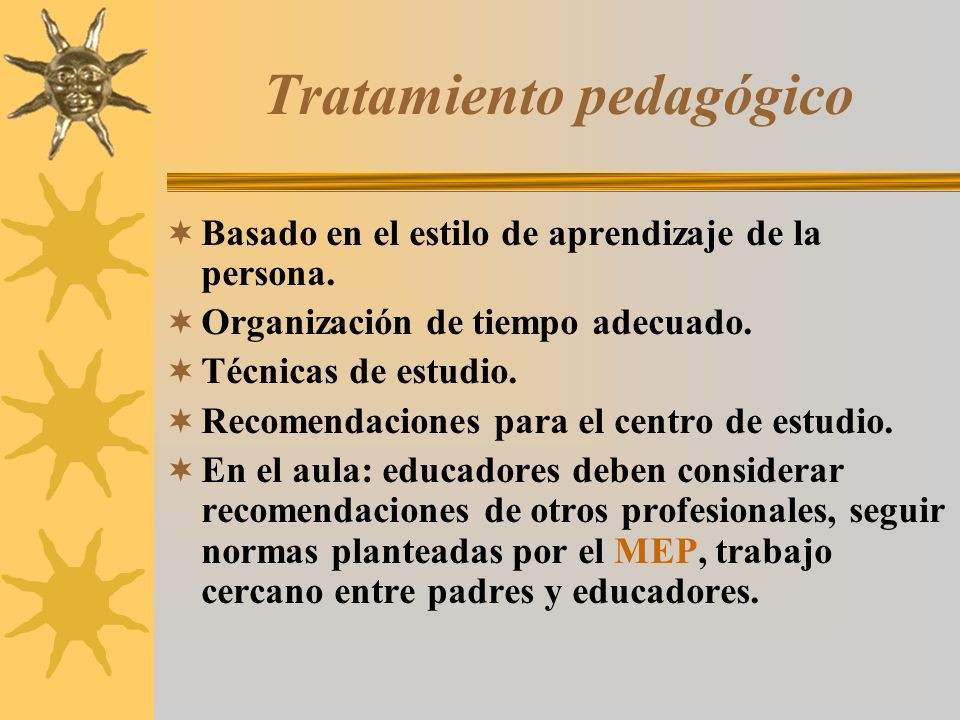 Tratamiento pedagógico Basado en el estilo de aprendizaje de la persona. Organización de tiempo adecuado. Técnicas de estudio. Recomendaciones para el