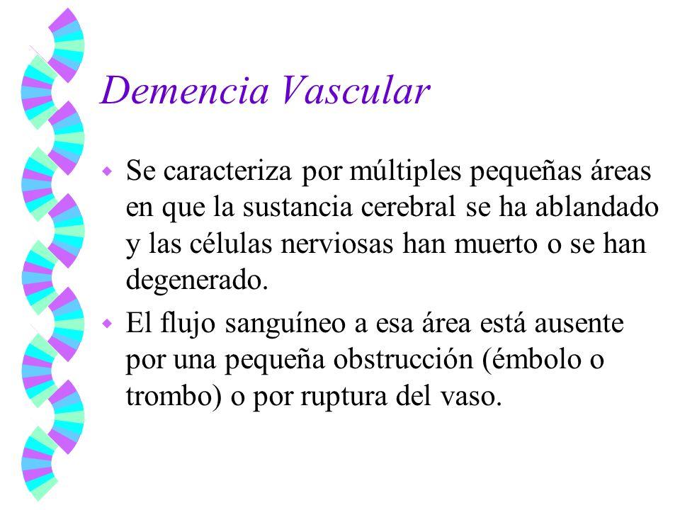Demencia Vascular w Se caracteriza por múltiples pequeñas áreas en que la sustancia cerebral se ha ablandado y las células nerviosas han muerto o se h
