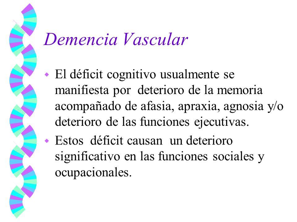Demencia Vascular w El déficit cognitivo usualmente se manifiesta por deterioro de la memoria acompañado de afasia, apraxia, agnosia y/o deterioro de