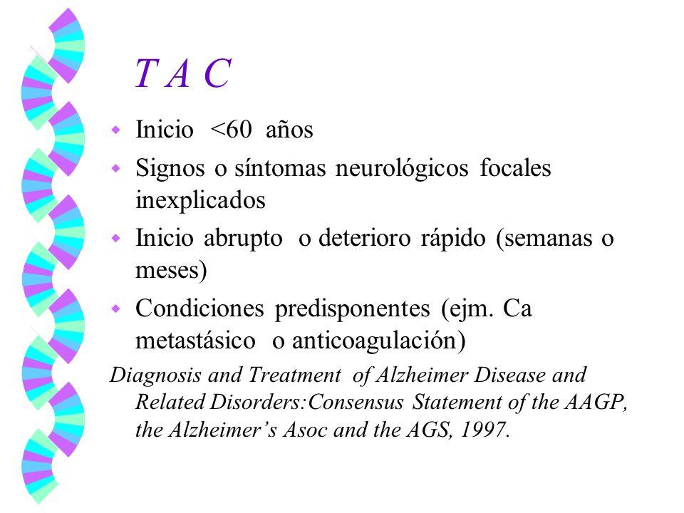 T A C w Inicio <60 años w Signos o síntomas neurológicos focales inexplicados w Inicio abrupto o deterioro rápido (semanas o meses) w Condiciones pred