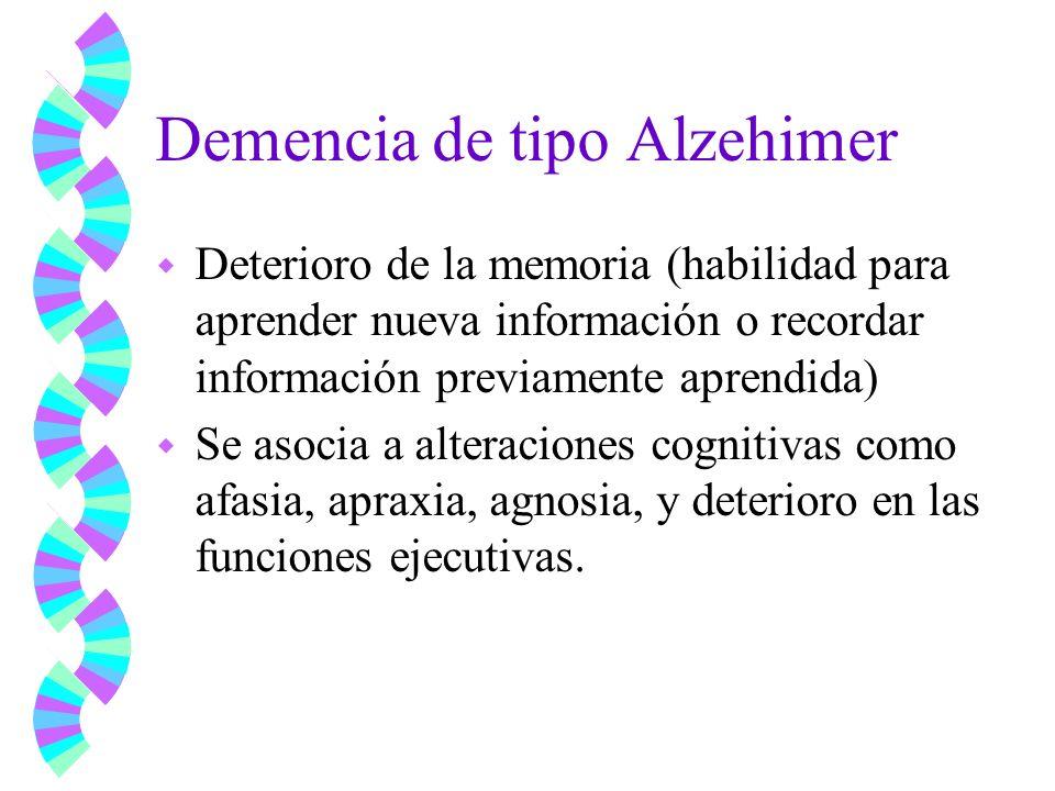 Demencia de tipo Alzehimer w Deterioro de la memoria (habilidad para aprender nueva información o recordar información previamente aprendida) w Se aso